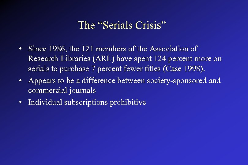 """The """"Serials Crisis"""" • Since 1986, the 121 members of the Association of Research"""