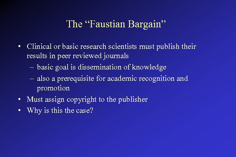 """The """"Faustian Bargain"""" • Clinical or basic research scientists must publish their results in"""