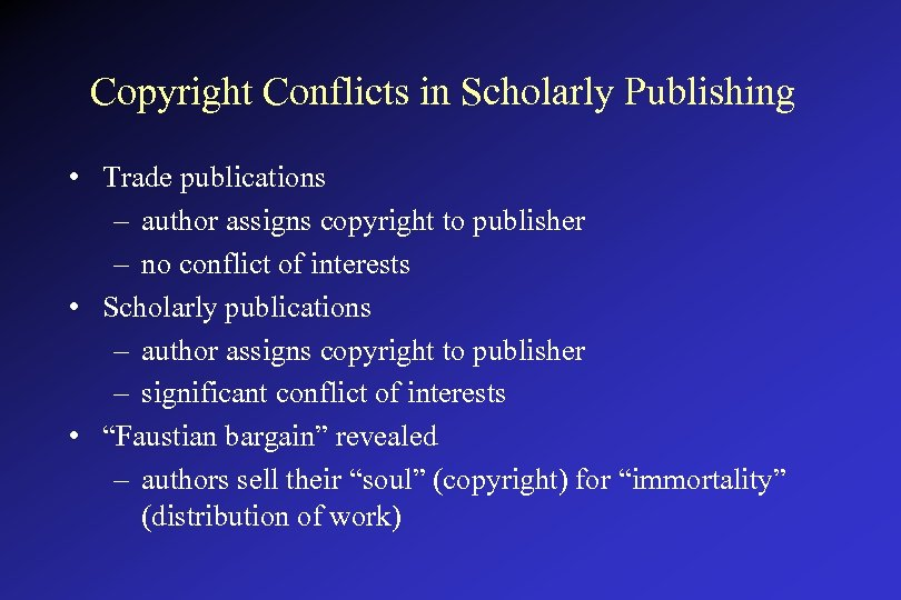 Copyright Conflicts in Scholarly Publishing • Trade publications – author assigns copyright to publisher