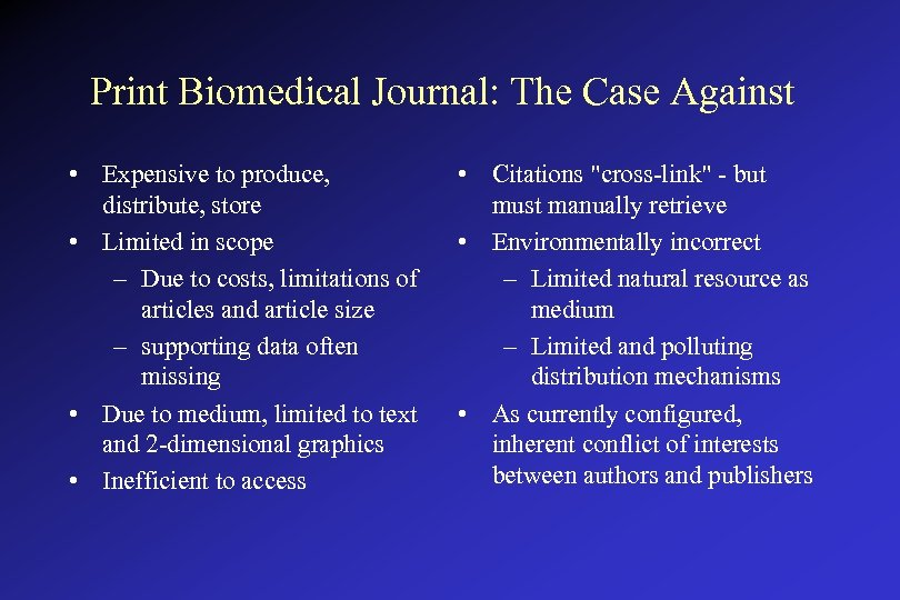 Print Biomedical Journal: The Case Against • Expensive to produce, distribute, store • Limited