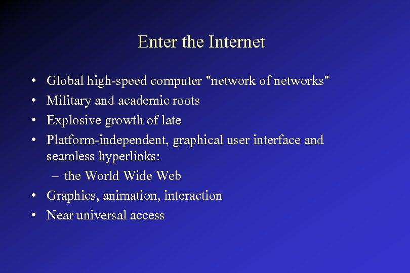 Enter the Internet • • Global high-speed computer