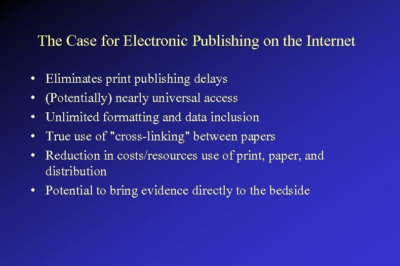 The Case for Electronic Publishing on the Internet • • • Eliminates print publishing