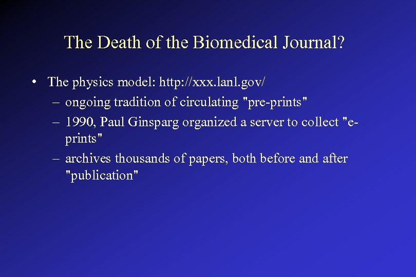 The Death of the Biomedical Journal? • The physics model: http: //xxx. lanl. gov/