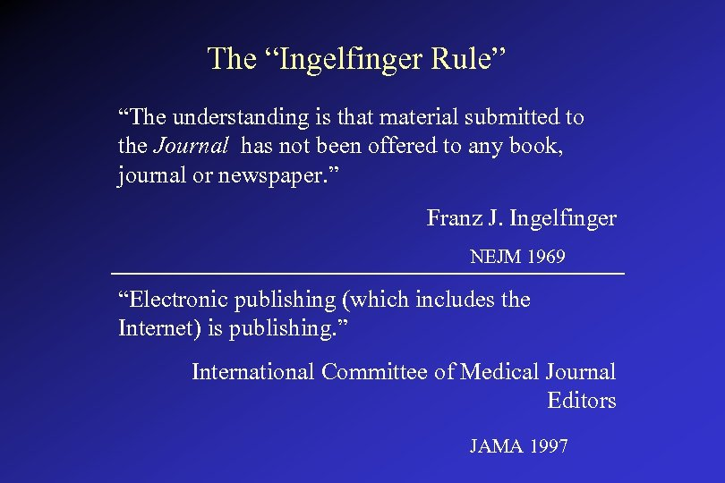 """The """"Ingelfinger Rule"""" """"The understanding is that material submitted to the Journal has not"""