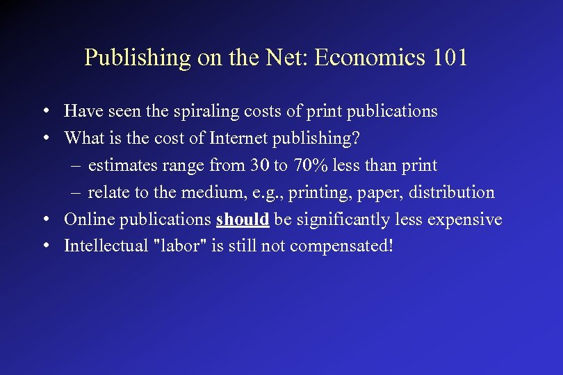 Publishing on the Net: Economics 101 • Have seen the spiraling costs of print