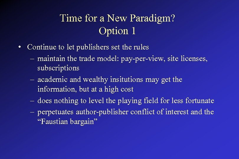 Time for a New Paradigm? Option 1 • Continue to let publishers set the