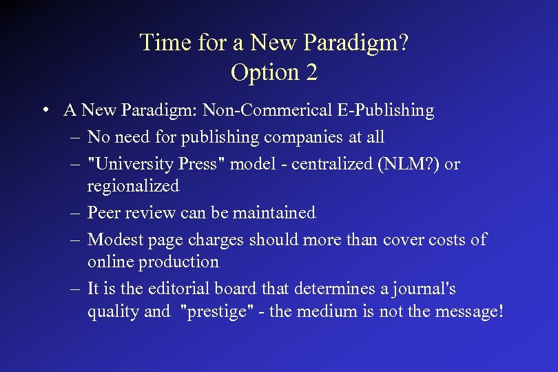 Time for a New Paradigm? Option 2 • A New Paradigm: Non-Commerical E-Publishing –