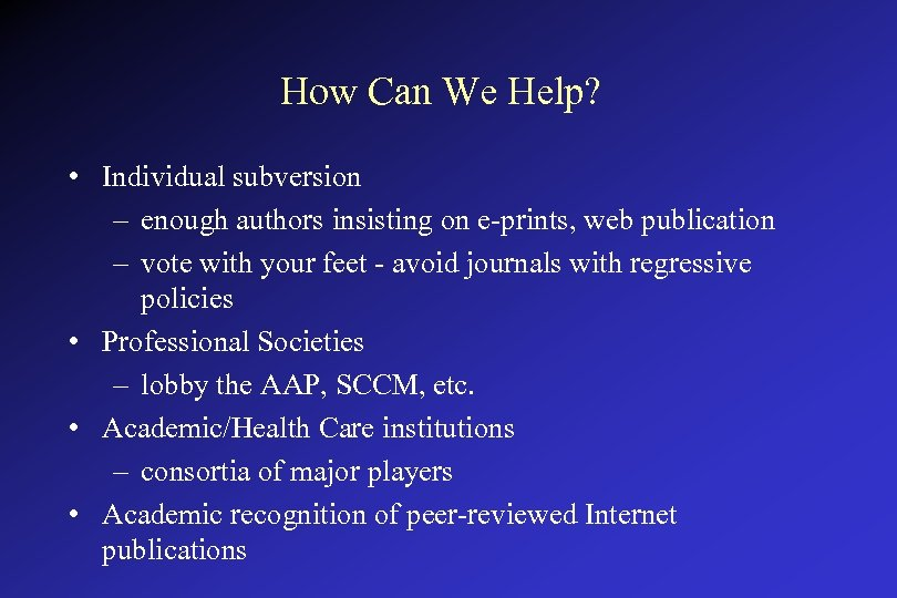 How Can We Help? • Individual subversion – enough authors insisting on e-prints, web