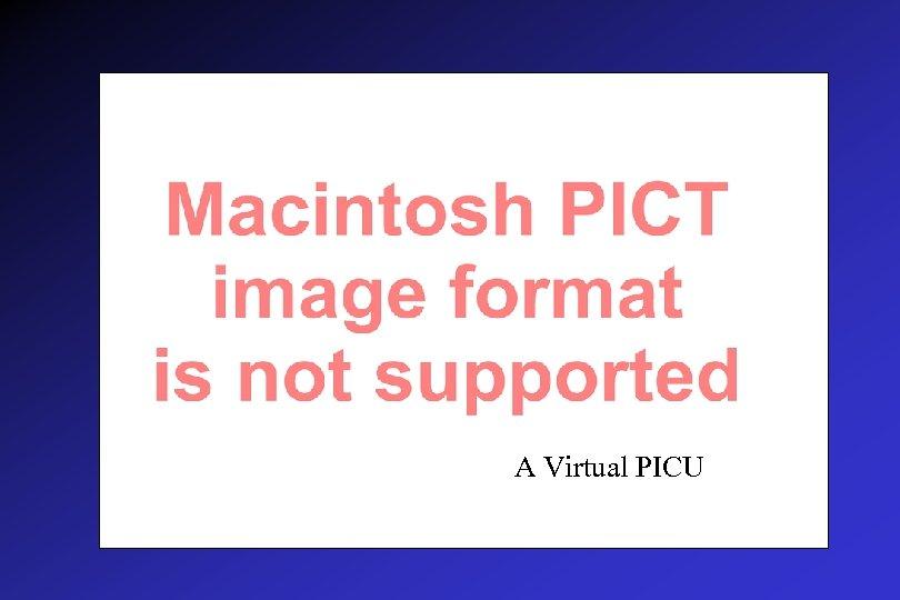 A Virtual PICU
