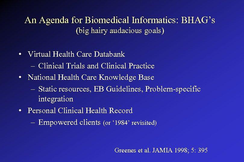 An Agenda for Biomedical Informatics: BHAG's (big hairy audacious goals) • Virtual Health Care