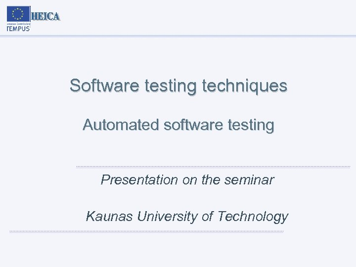 Software testing techniques Automated software testing Presentation on the seminar Kaunas University of Technology