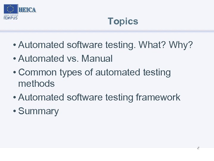 Topics • Automated software testing. What? Why? • Automated vs. Manual • Common types