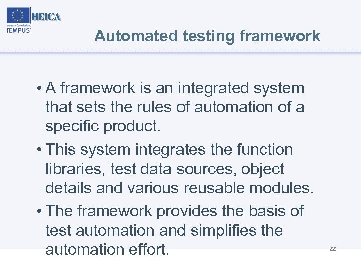 Automated testing framework • A framework is an integrated system that sets the rules