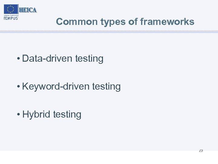 Common types of frameworks • Data-driven testing • Keyword-driven testing • Hybrid testing 23