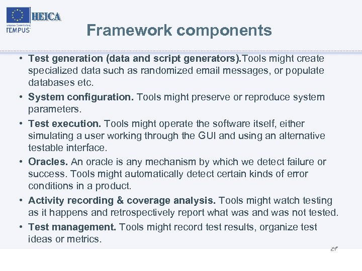 Framework components • Test generation (data and script generators). Tools might create specialized data