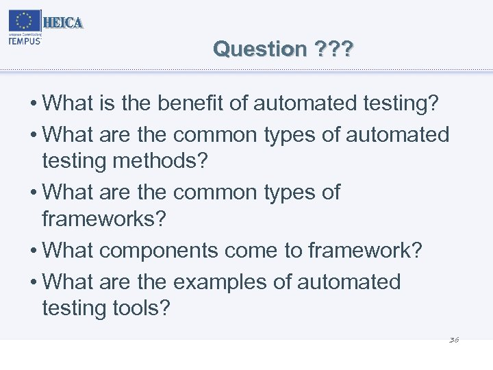 Question ? ? ? • What is the benefit of automated testing? • What