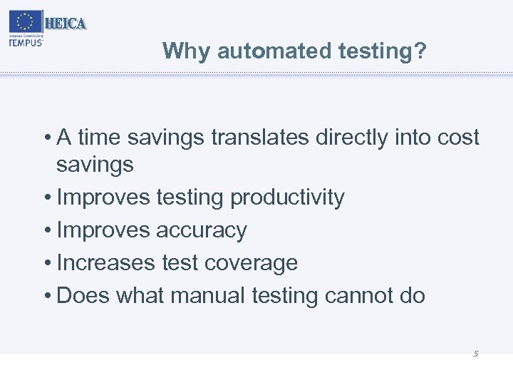 Why automated testing? • A time savings translates directly into cost savings • Improves