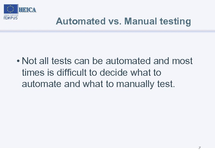 Automated vs. Manual testing • Not all tests can be automated and most times