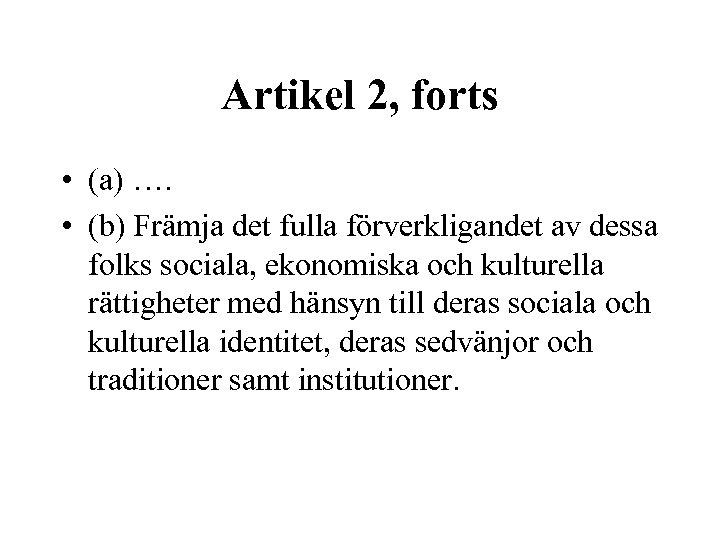 Artikel 2, forts • (a) …. • (b) Främja det fulla förverkligandet av dessa