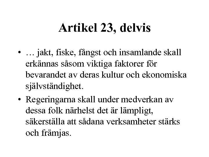 Artikel 23, delvis • … jakt, fiske, fångst och insamlande skall erkännas såsom viktiga