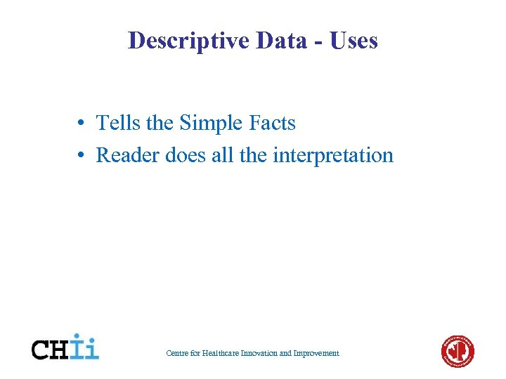 Descriptive Data - Uses • Tells the Simple Facts • Reader does all the