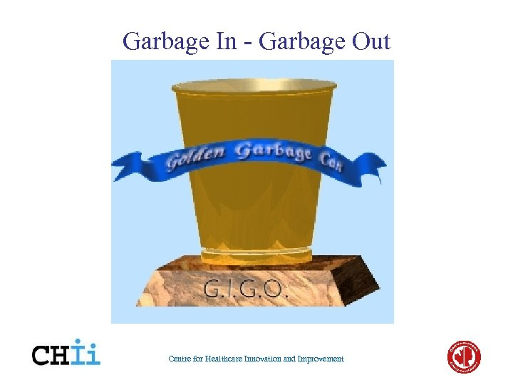 Garbage In - Garbage Out Centre for Healthcare Innovation and Improvement