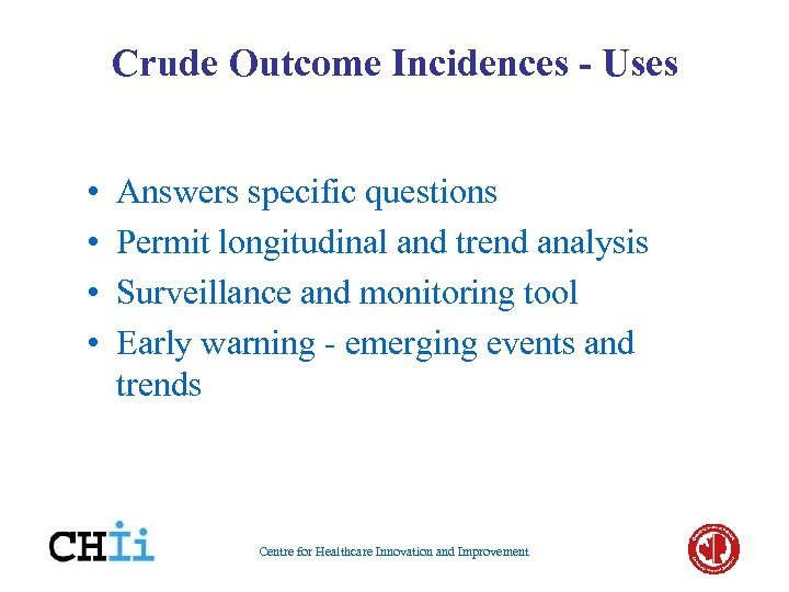Crude Outcome Incidences - Uses • • Answers specific questions Permit longitudinal and trend