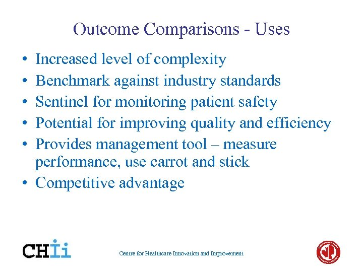 Outcome Comparisons - Uses • • • Increased level of complexity Benchmark against industry