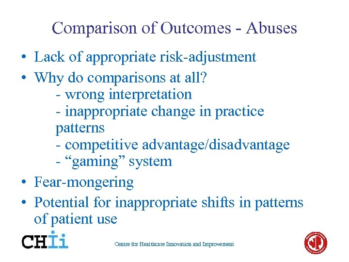 Comparison of Outcomes - Abuses • Lack of appropriate risk-adjustment • Why do comparisons