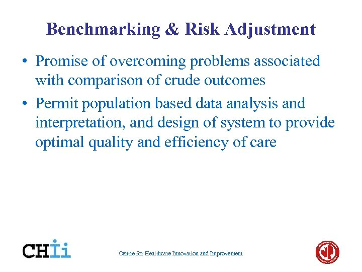 Benchmarking & Risk Adjustment • Promise of overcoming problems associated with comparison of crude
