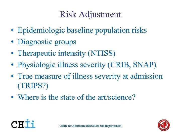 Risk Adjustment • • • Epidemiologic baseline population risks Diagnostic groups Therapeutic intensity (NTISS)