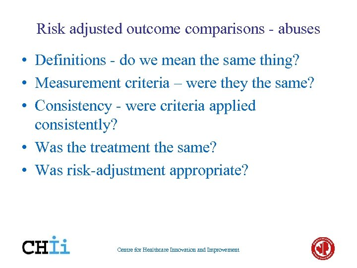 Risk adjusted outcome comparisons - abuses • Definitions - do we mean the same