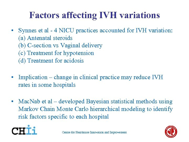 Factors affecting IVH variations • Synnes et al - 4 NICU practices accounted for