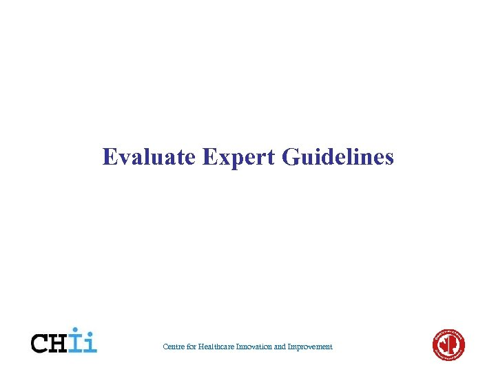 Evaluate Expert Guidelines Centre for Healthcare Innovation and Improvement