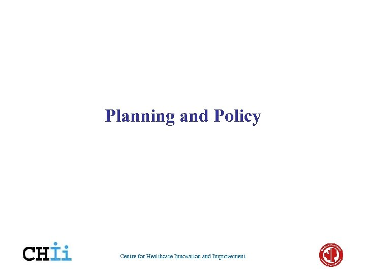 Planning and Policy Centre for Healthcare Innovation and Improvement