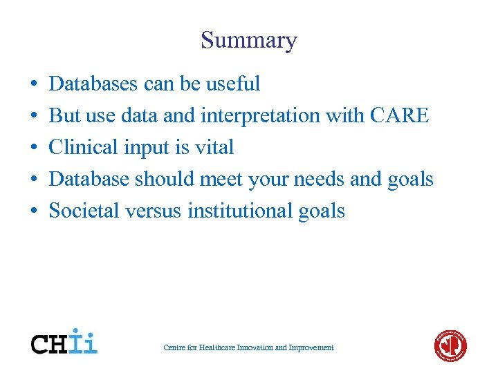 Summary • • • Databases can be useful But use data and interpretation with