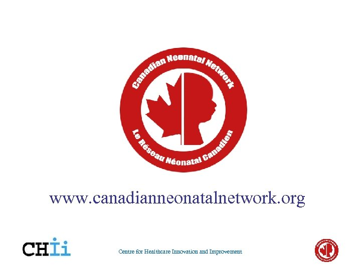 www. canadianneonatalnetwork. org Centre for Healthcare Innovation and Improvement
