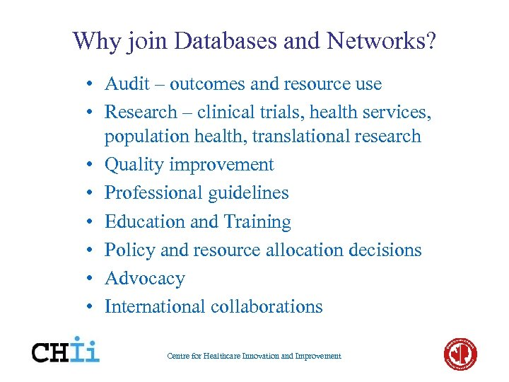 Why join Databases and Networks? • Audit – outcomes and resource use • Research