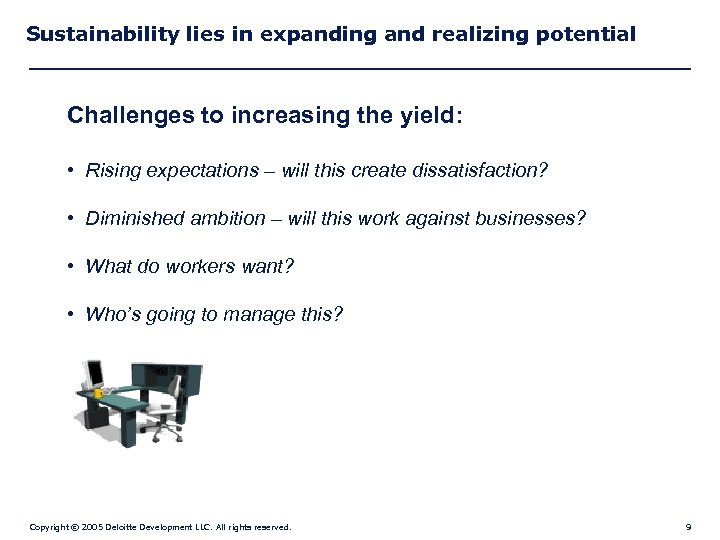Sustainability lies in expanding and realizing potential Challenges to increasing the yield: • Rising
