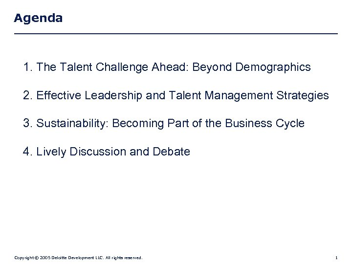 Agenda 1. The Talent Challenge Ahead: Beyond Demographics 2. Effective Leadership and Talent Management