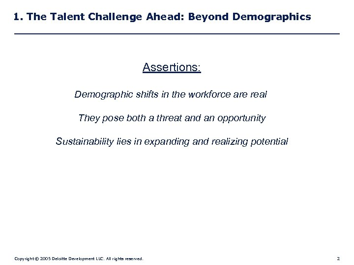 1. The Talent Challenge Ahead: Beyond Demographics Assertions: Demographic shifts in the workforce are