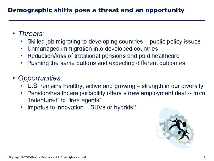 Demographic shifts pose a threat and an opportunity • Threats: • • Skilled job