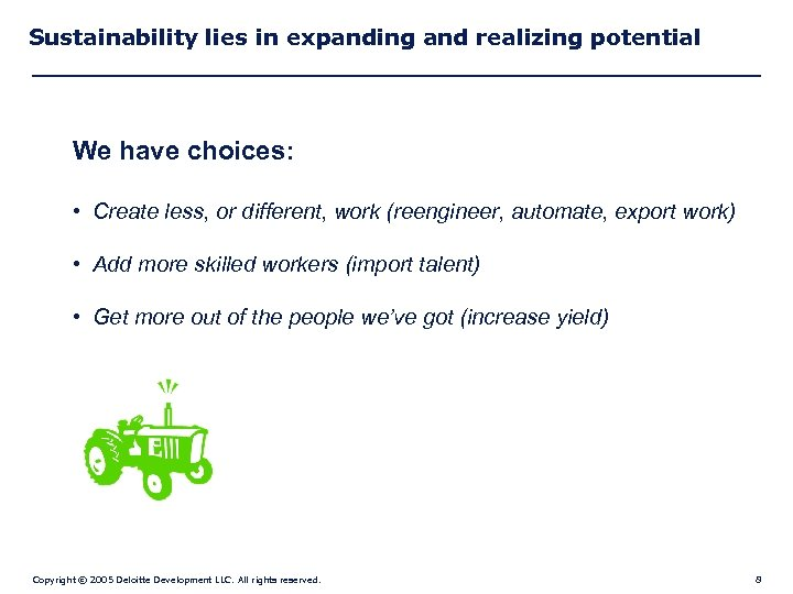 Sustainability lies in expanding and realizing potential We have choices: • Create less, or