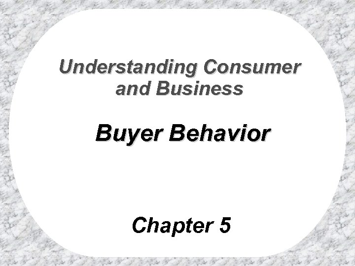 Understanding Consumer and Business Buyer Behavior Chapter 5