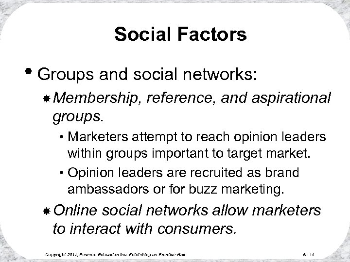 Social Factors • Groups and social networks: Membership, reference, and aspirational groups. • Marketers
