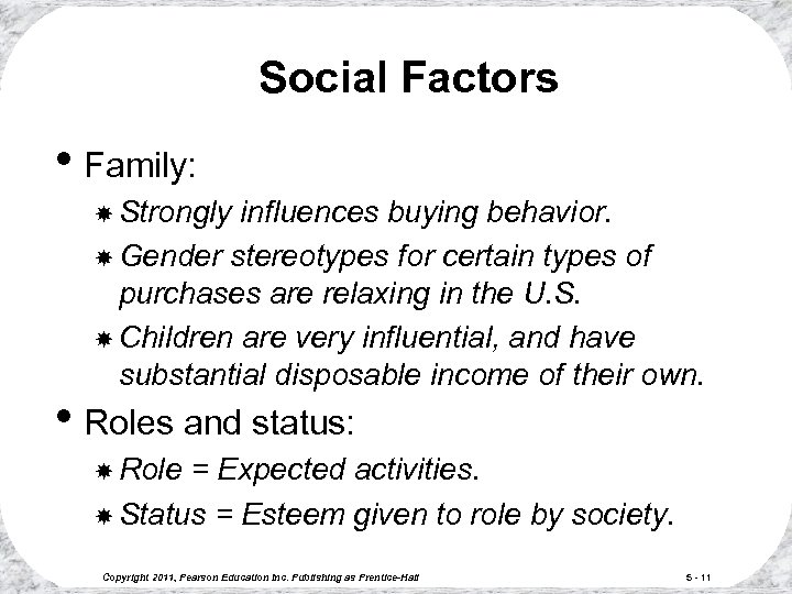 Social Factors • Family: Strongly influences buying behavior. Gender stereotypes for certain types of