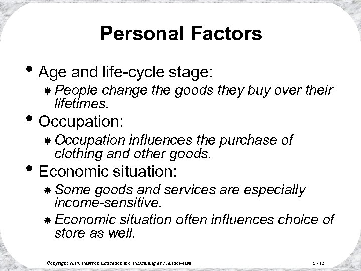 Personal Factors • Age and life-cycle stage: People change the goods they buy over