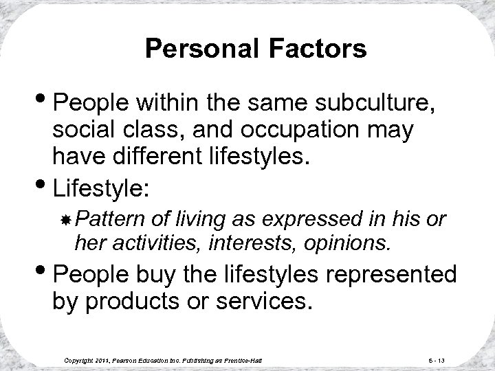Personal Factors • People within the same subculture, social class, and occupation may have