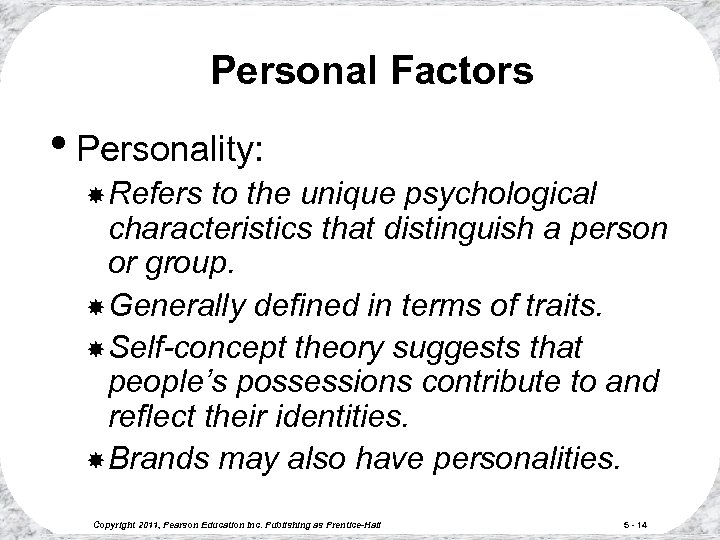 Personal Factors • Personality: Refers to the unique psychological characteristics that distinguish a person