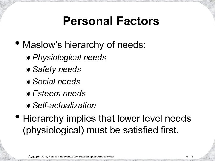 Personal Factors • Maslow's hierarchy of needs: Physiological needs Safety needs Social needs Esteem